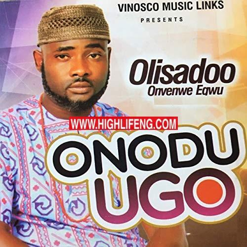 Olisadoo Onyenwe Egwu - Onodu Ugo (Latest Igbo Nigerian Highlife Music 2020)