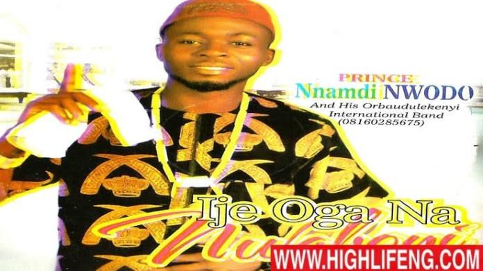 Prince Nnamdi Nwodo - Ije Oga Na Nwaboyi | Latest 2020 Nigerian Highlife Music