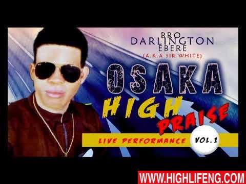 Bro. Darlington Ebere - Osaka High Praise (Vol 1) | 2020 Christian Music (Nigerian Gospel Songs)