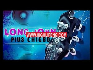 Pius Chigbo - Long John (Latest Igbo Highlife Music)