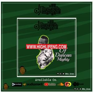 Best of Duncan Mighty Dj Mixtape (All Duncan Mighty Songs) | Duncan Mighty Audio Music, Albums and DJ Mix Mixtapes 2020 Mp3 Download