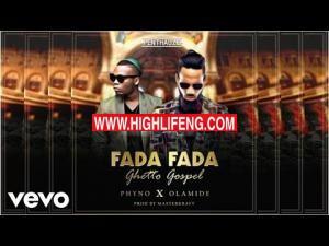 Phyno - Fada Fada Ft. Olamide