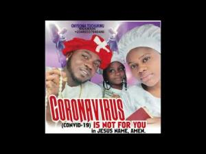 Onyeoma Tochukwu Nnamani - CoronaVirus (COVID19 is not for you) | Latest Igbo Highlife Gospel Music 2020