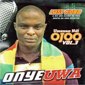 Last Kobo - Onye Uwa (Latest Igbo Highlife Songs)