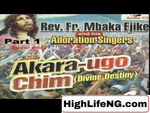 Rev Father Ejike Mbaka - Akara Ugo Chim (Divine Destiny)