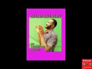 THOMPSON ORANU - OH LORD HAVE MERCY (IGBO GOSPEL MUSIC ALBUM 2020)