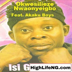 Okwesilieze Nwa Onye Igbo - Isi Gabu Eze (Latest Igbo Highlife Songs)