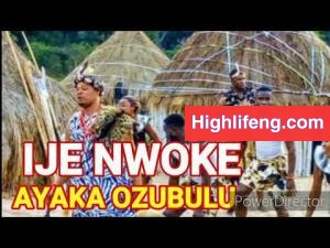 Ayaka Ozubulu (Chigozie Obunike) - Ije Nwoke | New Music 2020
