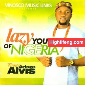 Prince Arinze Elvis - Lazy Youth of Nigeria | Igbo Highlife Music 2020