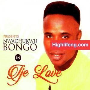 Nwachukwu Bongo - Ije Love (Owerri Bongo)