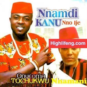 Onyeoma Tochukwu Nnamani - Nnamdi Kanu Nno Ije (Ohamadike Biafra)