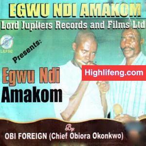 Obi Foreign (Chief Obiora Okonkwo) - Akuko Maka Anya Ukwu