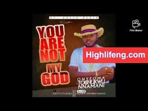 Onyeoma Tochukwu Nnamani - You Are Not My God