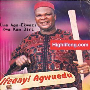 FULL ALBUM: Ifeanyi Agwuedu - Uwa Aga Ekwezikwa Kam Biri | Ogu Adiro Nma