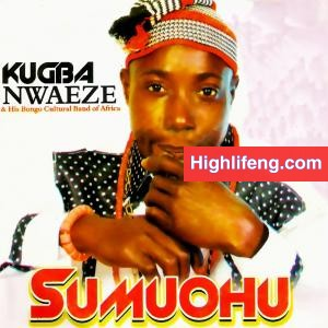 Kugba Nwaeze - Sumuohu (Album) | Owerri Bongo Songs