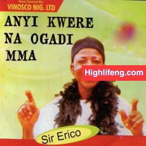 Sir Erico - Anyi Kwere Kwe Na Ogadi Mma