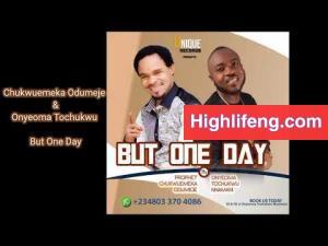 Prophet Chukwuemeka Odumeje & Onyeoma Tochukwu - But One Day (I know Say God Go Bless Me)