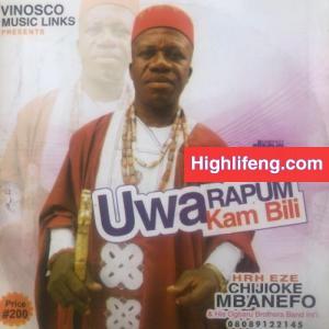 H.R.H Eze Chijioke Mbanefo - Uwa Rapum Kam Bili