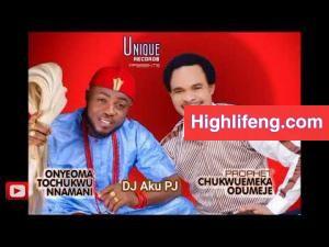 Prophet Chukwuemeka Odumeje & Onyeoma Tochukwu - DJ Aku PJ (Akunaedemurumuru) Part 2