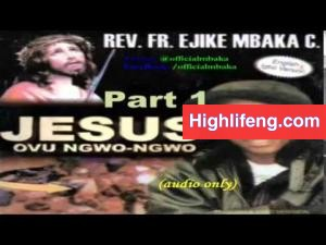 Rev. Father Ejike Mbaka - Jesus Ovu Ngwo Ngwo (Jesus Bears My Burden) | Full Album