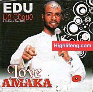Edu De Coque - Love Amaka | Latest Igbo Highlife Music Album
