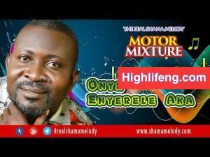 Shama Melody - Onye Enyerele (Motor Mixture)
