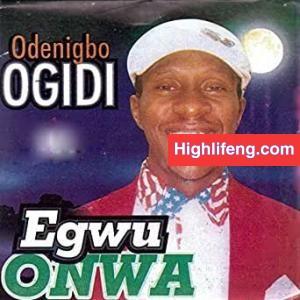 Chief Odenigbo Ogidi - Egwu Onwa (Full Album)