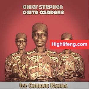 Chief Stephen Osita Osadebe - Mba Ama Onye Ukwu
