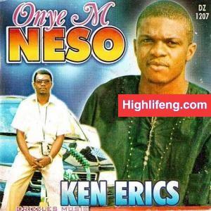 Ken Erics - Onye M Neso (Onyem Na Eso)