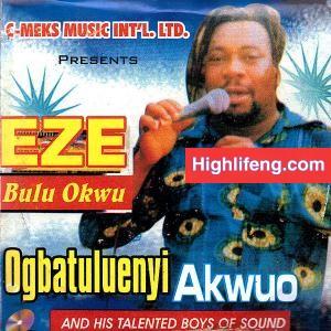 Ogbatuluenyi Akwuo Nteje - Eze Bulu Okwu
