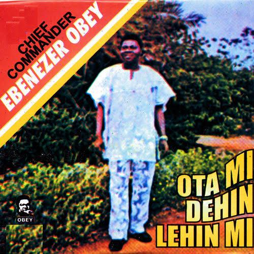 Ebenezer Obey – Ota Mi Dehin Lehin Mi