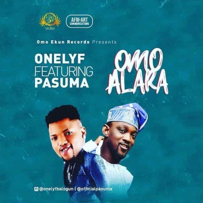 Onelyf Ft. Pasuma – Omo Alara (Latest Yoruba Music)