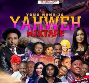 DJ Kisswise – Your Name Is Yahweh (Latest Gospel Mixtape 2020)