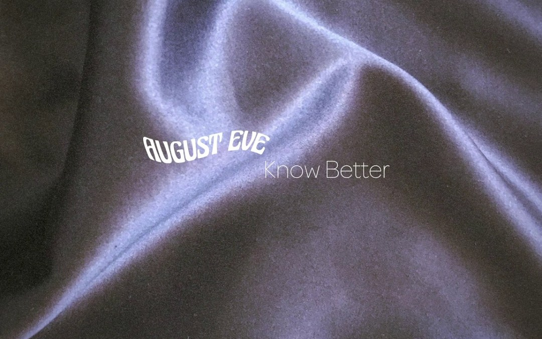 Annot(e)tations: Reviewing August Eve's 'Know Better'
