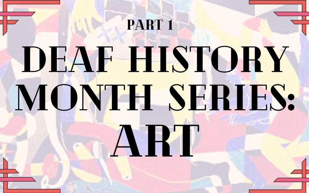 Deaf History Month series: Arts