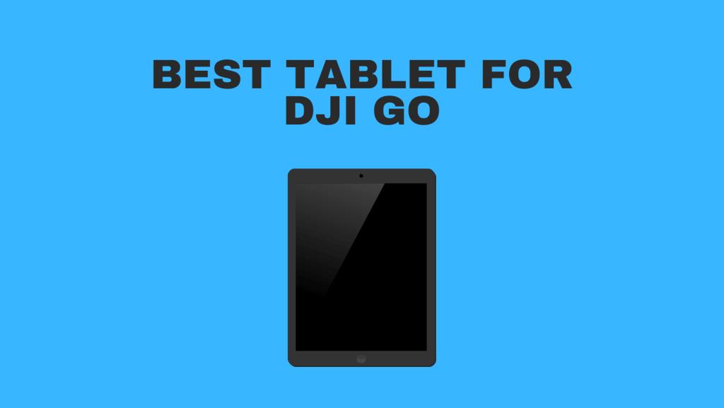Best Tablet For DJI GO