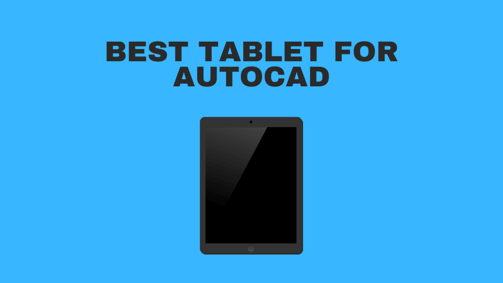 Best Tablet For AutoCAD