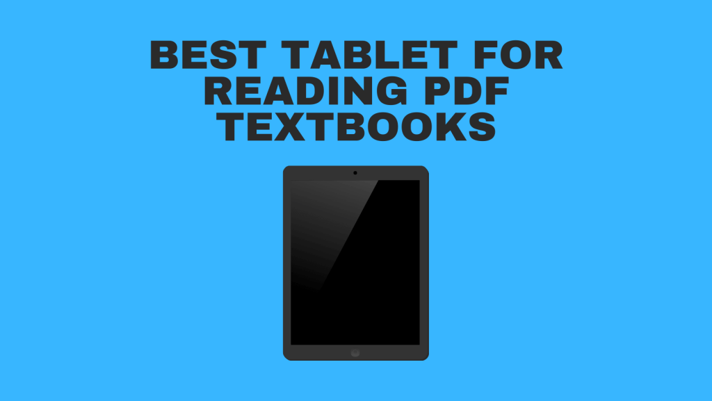 Best Tablet For Reading PDF Textbooks