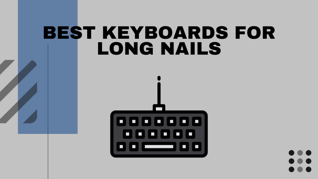 Best Keyboards For Long Nails