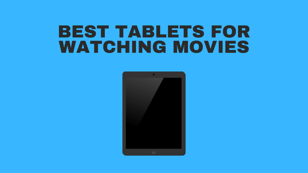 Best Tablets For Watching Movies