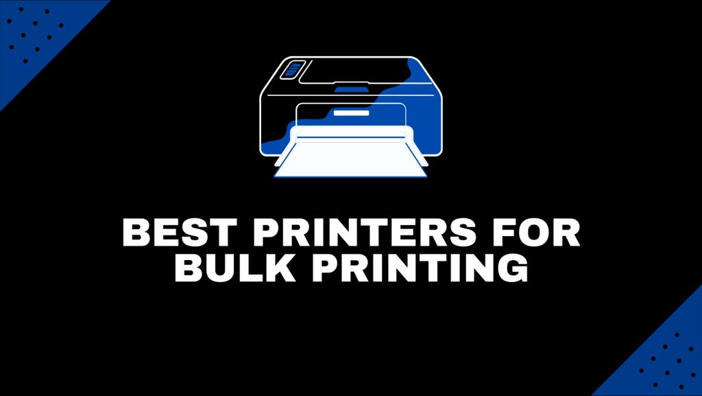 Best Printers For Bulk Printing