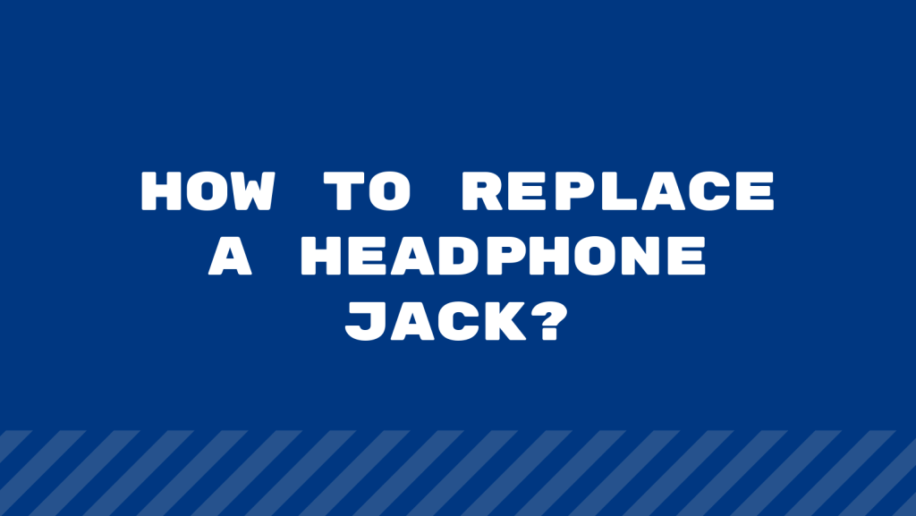 How To Replace A Headphone Jack