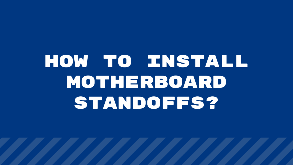 How to Install Motherboard Standoffs