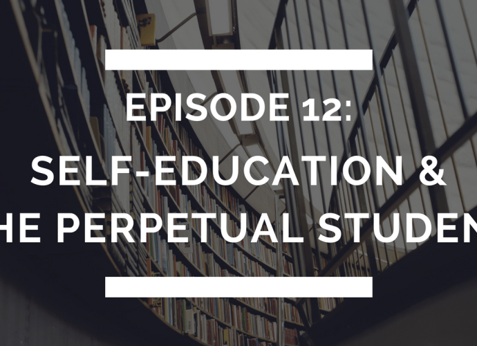 episode 12: self-education & the perpetual student