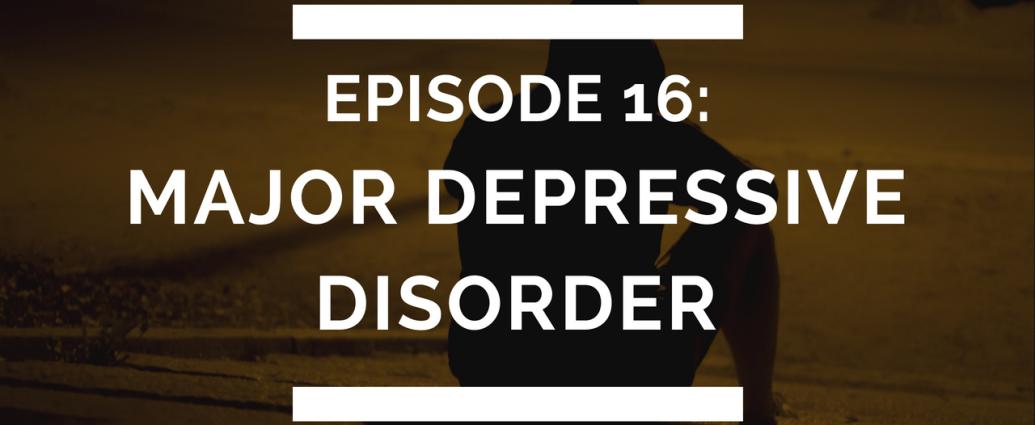 episode 16: major depressive disorder