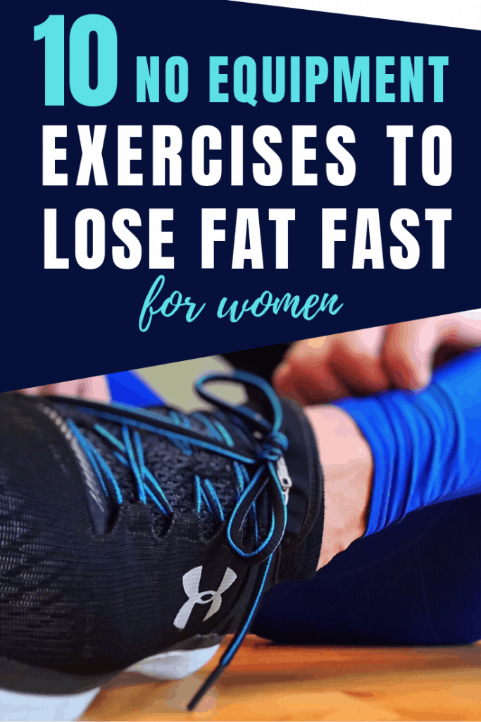 Lose fat fast with these best ever exercises you can do without equipment. Plus a get 10 minute workout to get you in the best shape of your life.