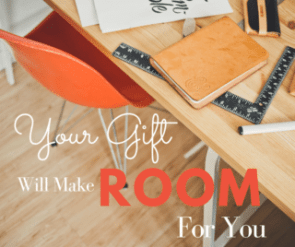 Your Gift Will Make Room Hi Jay Online Personal Advice