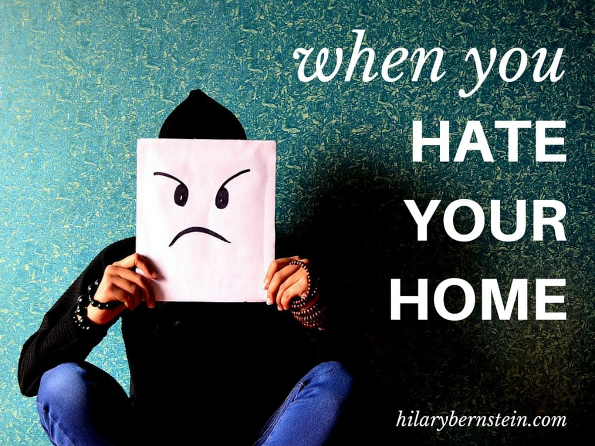 You won't love every single place you live. So how can you deal with your everyday life when you hate your home?