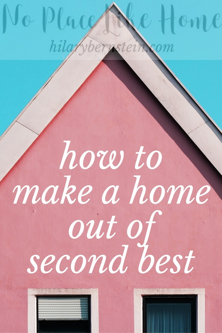 Like it or not, it's essential to learn how to make a home out of second best.