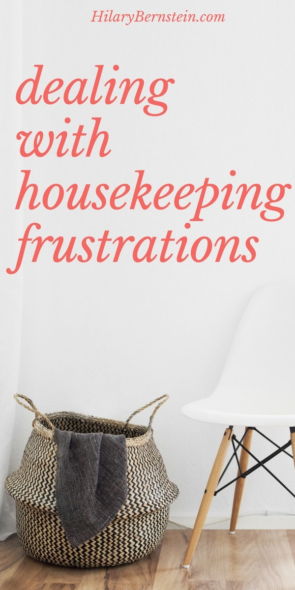 Dealing with housekeeping frustrations? You know ... a bunch of stress from having to do the same tasks over and over? You're not alone. Here's some help.